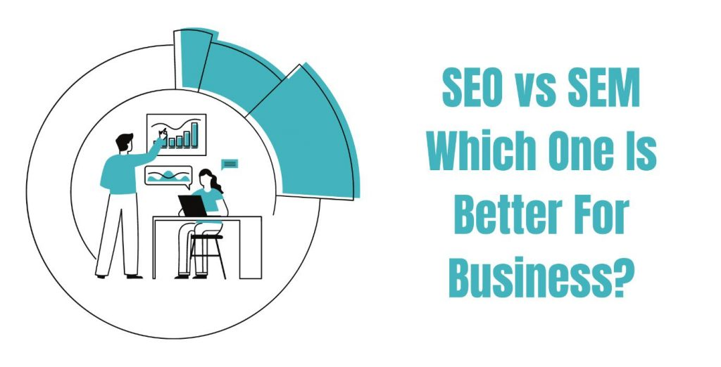 SEO vs SEM - Which one is better for business?